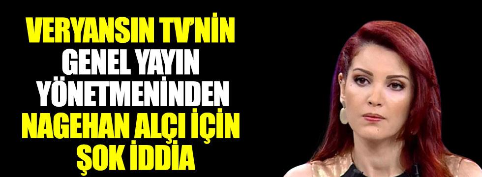 Veryansın TV'nin Genel Yayın Yönetmeni Erdem Atay'dan Nagehan Alçı için şok iddia