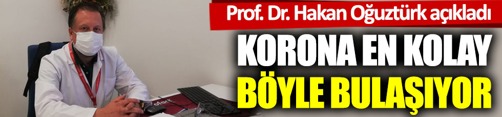 Korona en kolay böyle bulaşıyor! Prof. Dr. Hakan Oğuztürk açıkladı