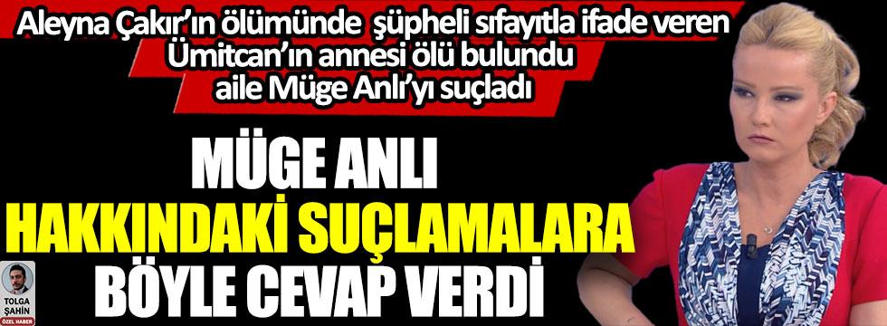Müge Anlı hakkındaki suçlamalara böyle cevap verdi, Aleyna Çakır'ın ölümünde şüpheli sıfatıyla ifade veren Ümitcan Uygun'un annesi ölü bulundu, aile Müge Anlı'yı suçladı