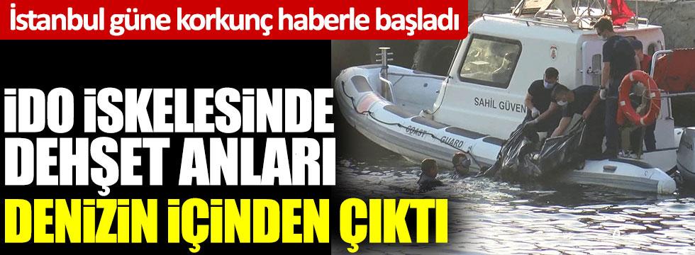 İstanbul güne korkunç haberle başladı: İDO iskelesinde dehşet anları, denizin içinden çıktı