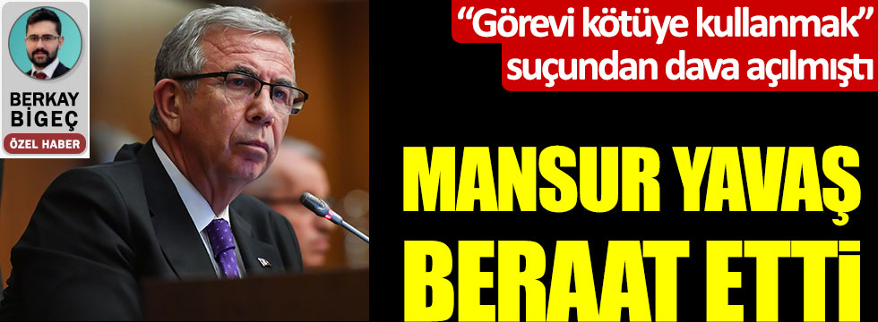 Hakkında 'Görevi kötüye kullanmak' suçundan dava açılan Mansur Yavaş, beraat etti
