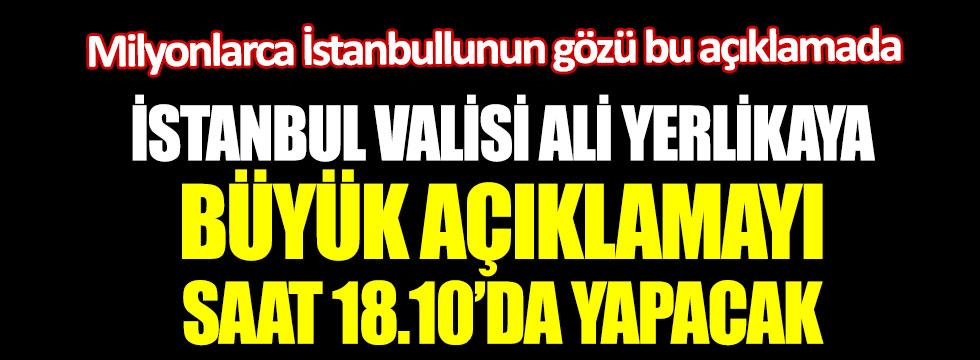 İstanbul Valisi Ali Yerlikaya büyük açıklamayı saat 18.10'da yapacak. Milyonlarca İstanbullunun gözü bu açıklamada
