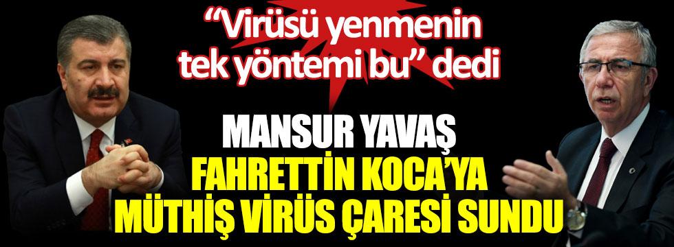 Ankara Büyükşehir Belediye Başkanı Mansur Yavaş, Fahrettin Koca'ya müthiş bir virüs çaresi sundu: Virüsü yenmenin tek yöntemi bu dedi