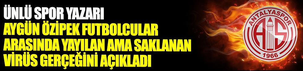 Ünlü spor yazarı Aygün Özipek futbolcular arasında yayılan ama saklanan virüs gerçeğini açıkladı