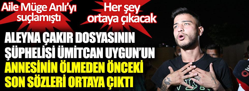 Aleyna Çakır dosyasının şüphelisi Ümitcan Uygun'un annesinin ölmeden önceki son sözleri ortaya çıktı… Aile Müge Anlı'yı suçlamıştı: Her şey ortaya çıkacak