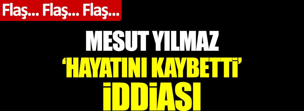Mesut Yılmaz öldü mü? Hayatını kaybetti iddiası