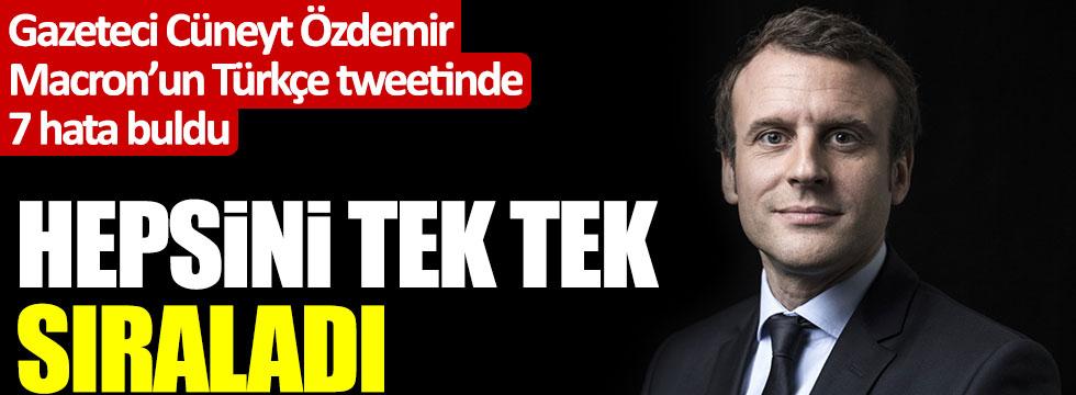 Gazeteci Cüneyt Özdemir Macron'un Türkçe tweetinde 7 hata buldu, hepsini tek tek sıraladı