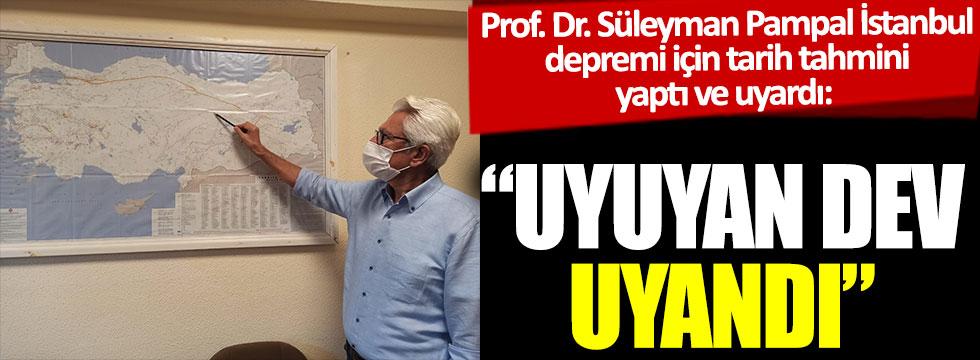 """Prof. Dr. Süleyman Pampal İstanbul depremi için tarih tahmini yaptı ve uyardı: """"Uyuyan dev uyandı"""""""