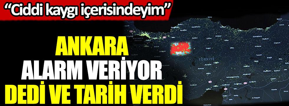 Ankara alarm veriyor dedi ve tarih verdi Ciddi kaygı içindeyim