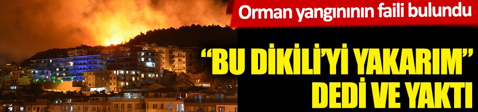 """""""Yakarım bu Dikili'yi"""" dedi ve yaktı! Orman yangınının faili bulundu"""