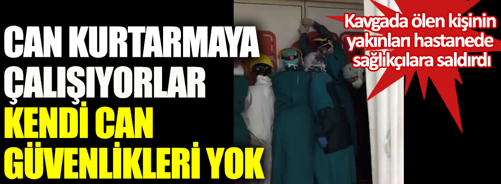Ankara Keçiören Hastanesi'nde yaşandı! Kavga'da ölen kişinin yakınları hastanede sağlıkçılara saldırdı! Can kurtarmaya çalışıyorlar kendi can güvenlikleri yok