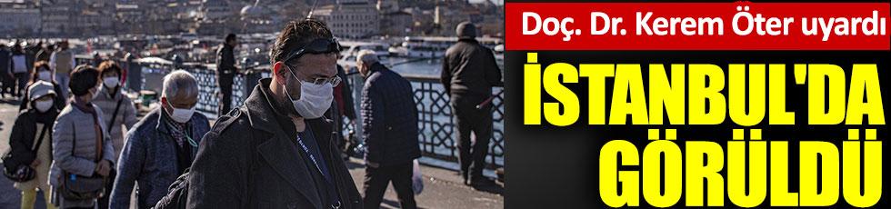 Doç. Dr. Kerem Öter uyardı: İstanbul'da görüldü