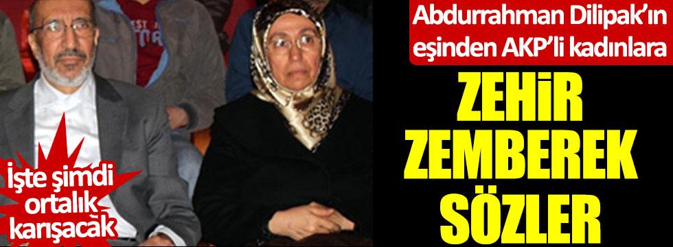 Abdurrahman Dilipak'ın eşinden AKP'li kadınlara zehir zemberek sözler! İşte şimdi ortalık karışacak