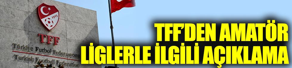 TFF'den amatör liglerle ilgili açıklama