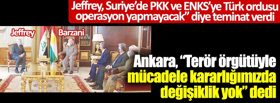 """Jeffrey, Suriye'de PKK ve ENKS'ye """"Türk ordusu operasyon yapmayacak"""" diye teminat verdi. Ankara, """"Terör örgütüyle mücadele kararlığımızda değişiklik yok"""" dedi"""