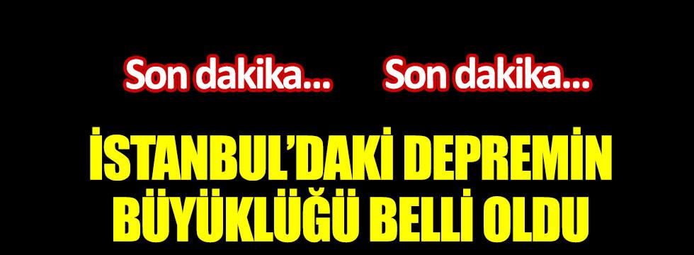 İstanbul'daki depremin büyüklüğü belli oldu