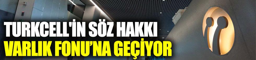 Turkcell'in söz hakkı Türkiye Varlık Fonu'na geçiyor