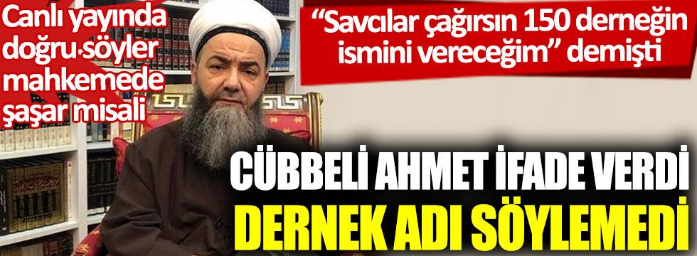 Cübbeli Ahmet ifade verdi, dernek adı söylemedi. Savcılar çağırsın 150 derneğin adını vereceğim demişti