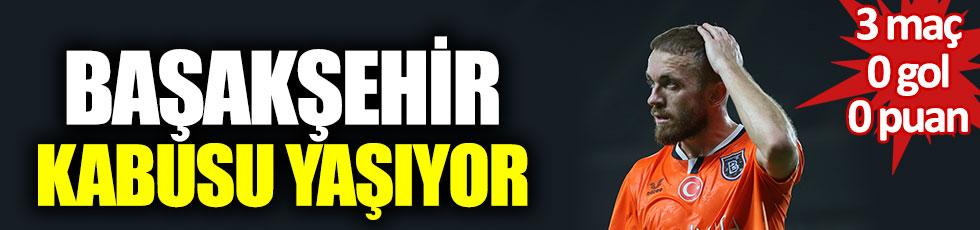 Başakşehir kabusu yaşıyor. 3 maç, 0 gol, 0 puan