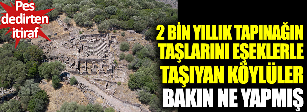 2 bin yıllık tapınağın taşlarını eşeklerle taşıyan köylüler bakın ne yapmış. Pes dedirten itiraf
