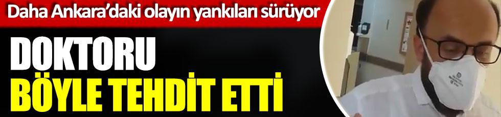 Daha Ankara'daki olayın yankıları sürerken doktoru böyle tehdit etti