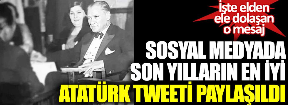 Sosyal medyada son yılların en iyi Atatürk tweeti paylaşıldı! İşte elden ele dolaşan o mesaj