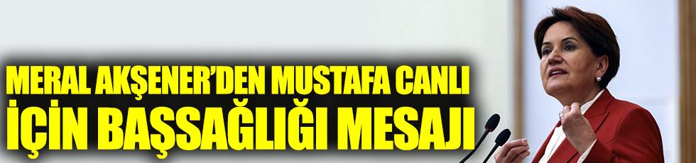 Meral Akşener'den Mustafa Canlı için başsağlığı mesajı