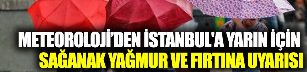 Meteoroloji'den İstanbul'a yarın için sağanak yağmur ve fırtına uyarısı