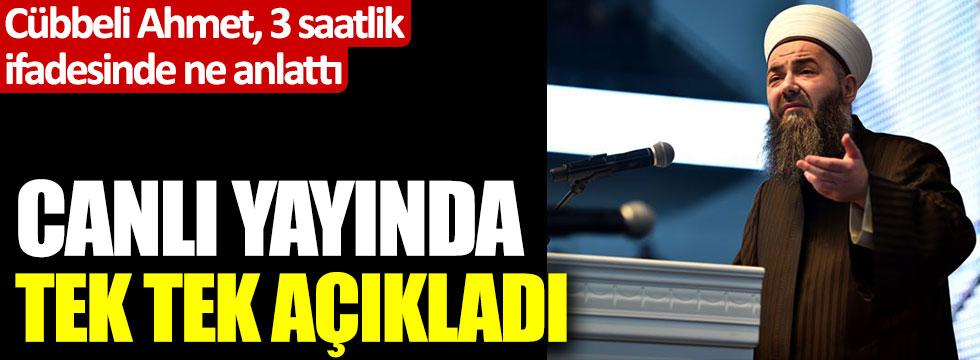 Cübbeli Ahmet 3 saatlik ifadesinde ne anlattı? Canlı yayında tek tek açıkladı
