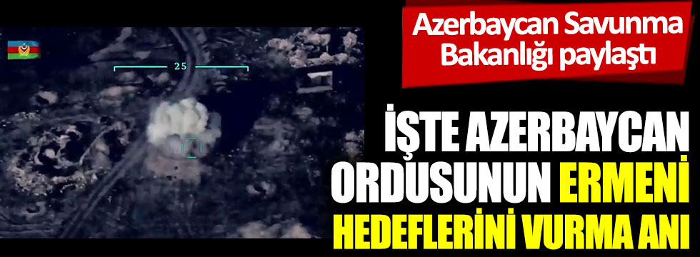 İşte Azerbaycan ordusunun Ermeni hedeflerini vurma anı. Azerbaycan Savunma Bakanlığı yayınladı