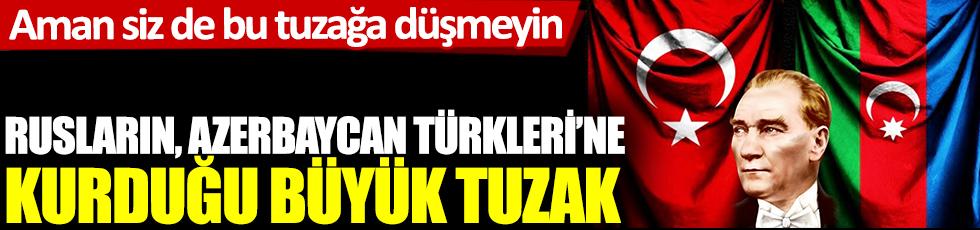 Rusların Azerbaycan Türkleri'ne kurduğu büyük tuzak! Aman siz de bu tuzağa düşmeyin: Duygulandıran Atatürk detayı