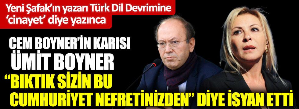 Yeni Şafak'ın yazarı Yusuf Kaplan Türk dil devrimini 'cinayet' diye yazınca. Cem Boyner'in karısı Ümit Boyner, bıktık sizin bu cumhuriyet nefretinizden diye isyan etti