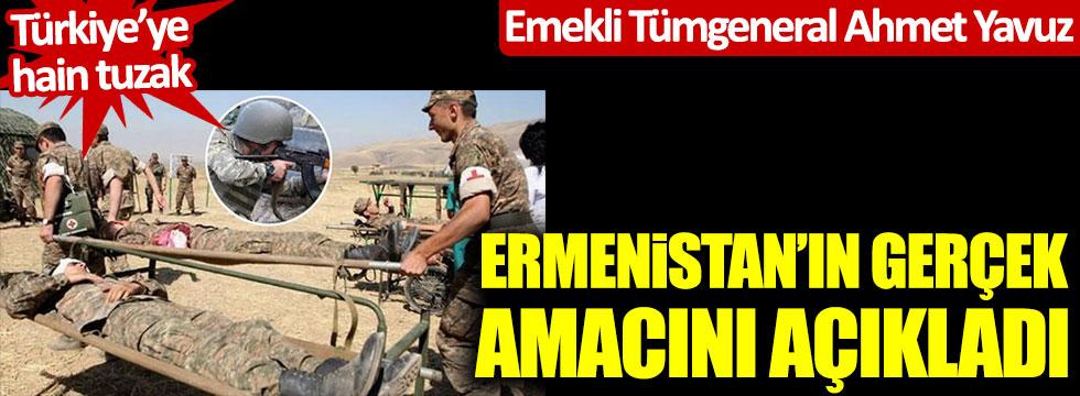 Emekli Tümgeneral Ahmet Yavuz, Ermenistan'ın gerçek amacını açıkladı! Türkiye'ye hain tuzak