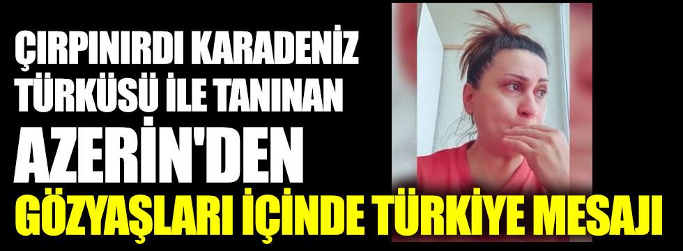 Çırpınırdı Karadeniz türküsü ile tanınan Azerin'den gözyaşları içinde Türkiye mesajı
