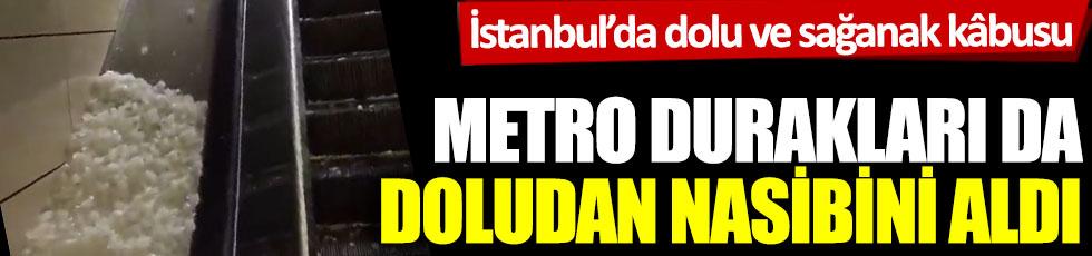İstanbul'da dolu ve sağanak kâbusu! Metro durakları da doludan nasibini aldı