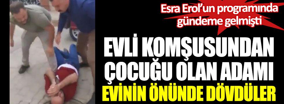Esra Erol'un programı ile gündeme gelen Cengiz Koraltan evinin önünde saldırıya uğradı
