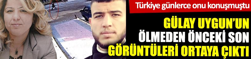 Türkiye'de günlerce onu konuşmuştu. Gülay Uygun'un ölmeden önceki son görüntüleri ortaya çıktı