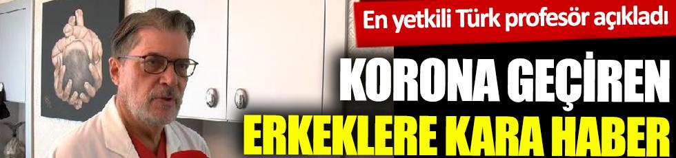 Korona geçiren erkeklere kara haber. En yetkili Türk profesör açıkladı