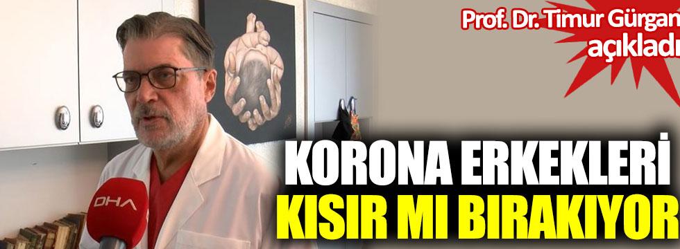 Prof. Dr. Timur Gürgan açıkladı. Korona erkekleri kısır mı bırakıyor