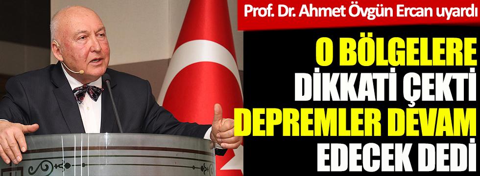 Prof. Ahmet Övgün Ercan uyardı. O bölgelere dikkati çekti, depremler devam edecek dedi