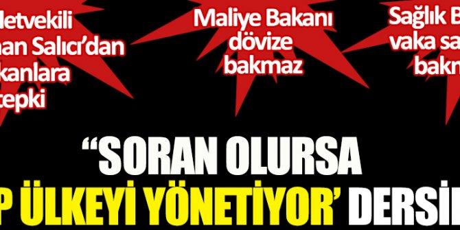 """Milletvekili Oğuz Kaan Salıcı'dan Bakanlara tepki! Maliye Bakanı dövize bakmaz, Sağlık Bakanı vaka sayısına bakmaz! """"Soran olursa 'AKP ülkeyi yönetiyor' dersiniz!"""""""