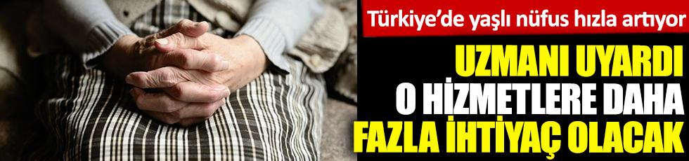 Türkiye'de yaşlı nüfus hızla artıyor. Uzmanı uyardı, o hizmetlere daha fazla ihtiyaç duyulacak
