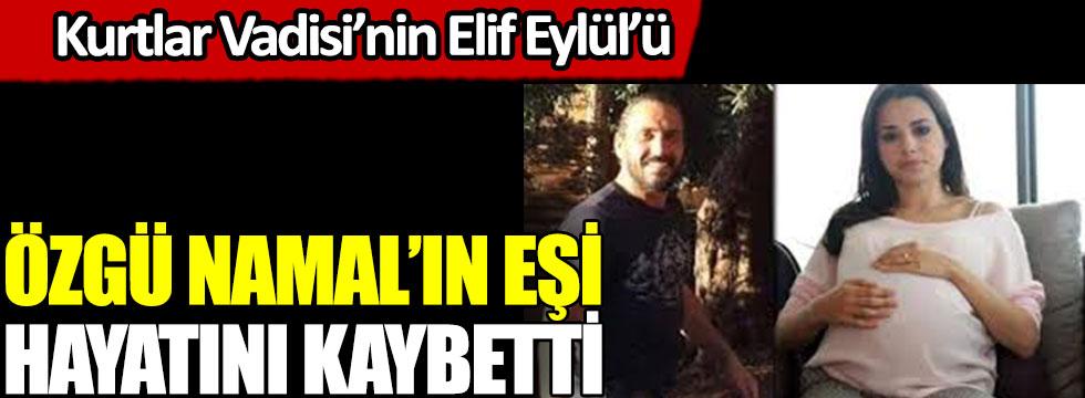 Özgü Namal'ın eşi Serdar Oral hayatını kaybetti