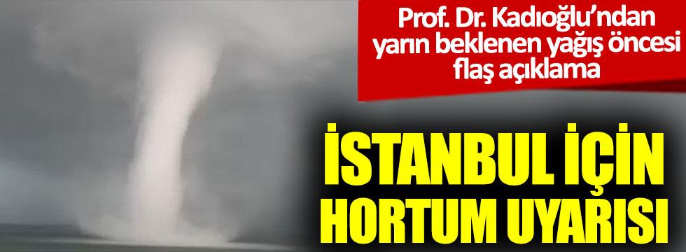 İstanbul için hortum uyarısı. Prof. Dr. Mikdat Kadıoğlu'ndan yarın beklenen yağış öncesi flaş açıklama