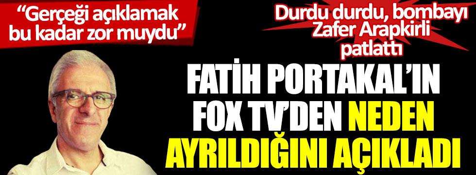Durdu durdu, bombayı Zafer Arapkirli patlattı. Fatih Portakal'ın FOX TV'den neden ayrıldığını açıkladı