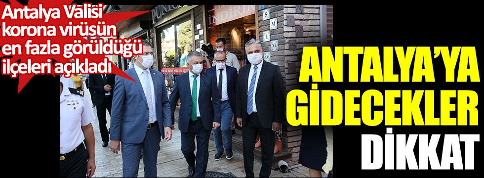Antalya'ya gidecekler dikkat. Antalya Valisi, korona virüsün en fazla görüldüğü ilçeleri açıkladı