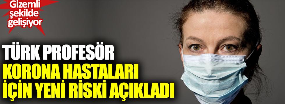 Türk profesör korona hastaları için yeni riski açıkladı: Gizemli şekilde gelişiyor, evde oturanı bile tehdit ediyor