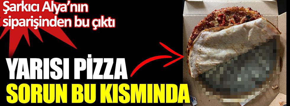 Şarkıcı Alya'nın siparişinden bu çıktı. Yarısı pizza, sorun bu kısmında.