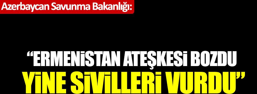 """Azerbaycan Savunma Bakanlığı: """"Ermenistan ateşkesi bozdu, yine sivilleri vurdu"""""""