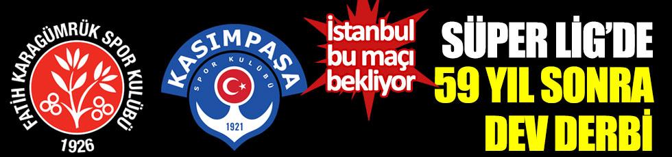 Süper Lig'de 59 yıl sonra dev derbi. Karagümrük ile Kasımpaşa mücadele edecek. İstanbul bu maçı bekliyor